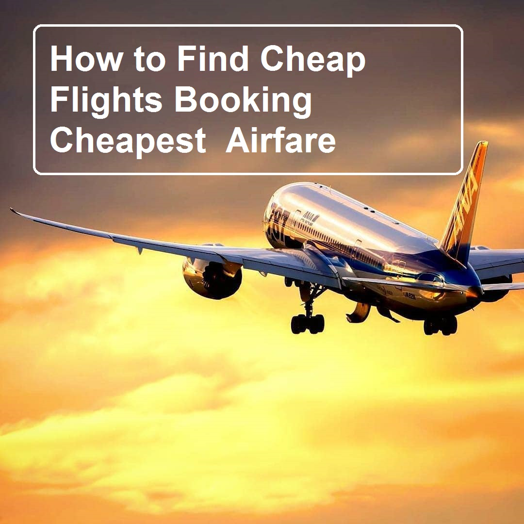 How to Find Cheap Flights Booking Cheapest Airfare